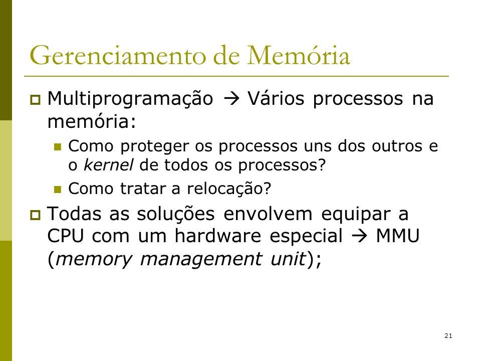 21 Gerenciamento de Memória Multiprogramação Vários processos na memória: Como proteger os processos uns dos outros e o kernel de todos os processos?