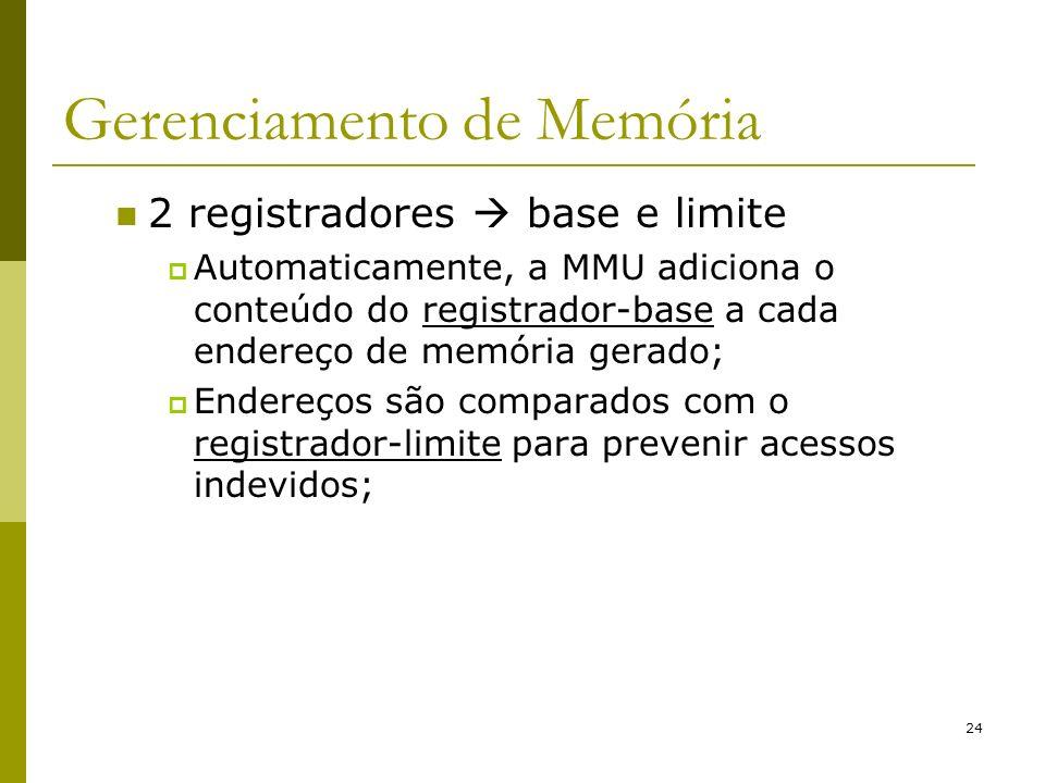 24 Gerenciamento de Memória 2 registradores base e limite Automaticamente, a MMU adiciona o conteúdo do registrador-base a cada endereço de memória ge