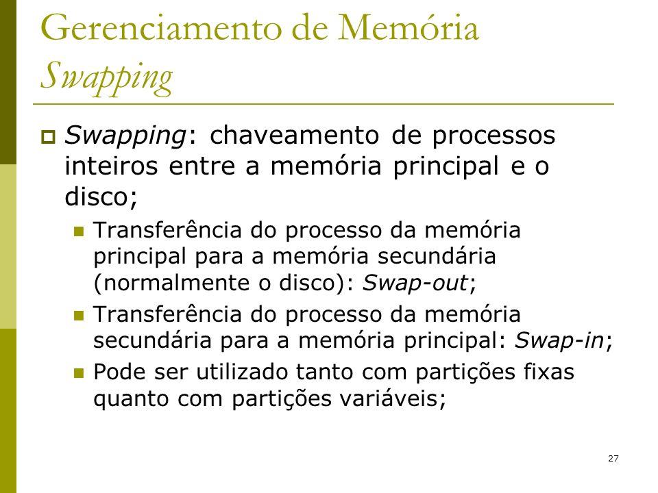 27 Gerenciamento de Memória Swapping Swapping: chaveamento de processos inteiros entre a memória principal e o disco; Transferência do processo da mem
