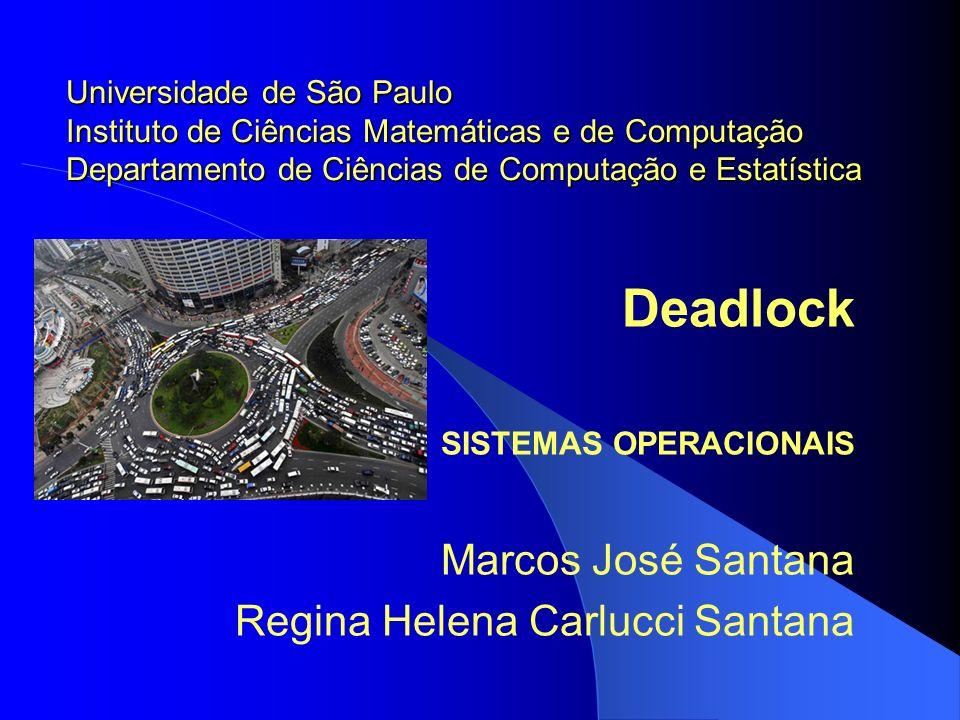 Deadlock SISTEMAS OPERACIONAIS Marcos José Santana Regina Helena Carlucci Santana Universidade de São Paulo Instituto de Ciências Matemáticas e de Com
