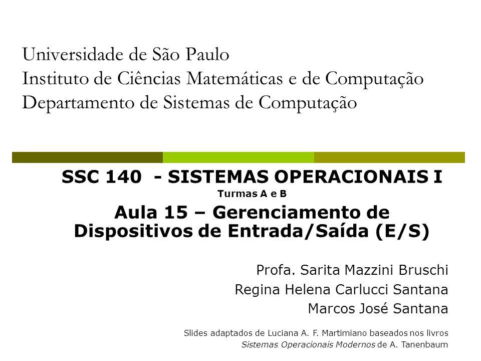 Universidade de São Paulo Instituto de Ciências Matemáticas e de Computação Departamento de Sistemas de Computação SSC 140 - SISTEMAS OPERACIONAIS I Turmas A e B Aula 15 – Gerenciamento de Dispositivos de Entrada/Saída (E/S) Profa.