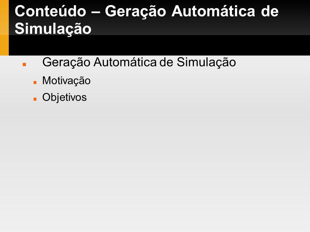 Conteúdo – Geração Automática de Simulação Geração Automática de Simulação Motivação Objetivos