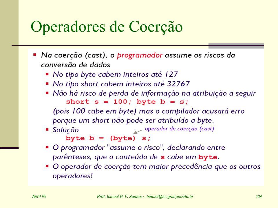 April 05 Prof. Ismael H. F. Santos - ismael@tecgraf.puc-rio.br 134 Operadores de Coerção