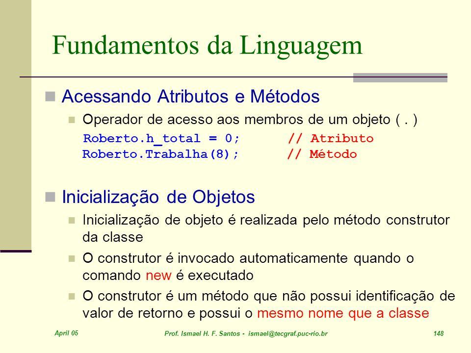 April 05 Prof. Ismael H. F. Santos - ismael@tecgraf.puc-rio.br 148 Fundamentos da Linguagem Acessando Atributos e Métodos Operador de acesso aos membr
