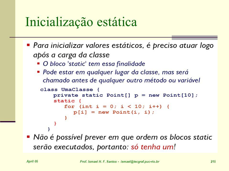 April 05 Prof. Ismael H. F. Santos - ismael@tecgraf.puc-rio.br 215 Inicialização estática