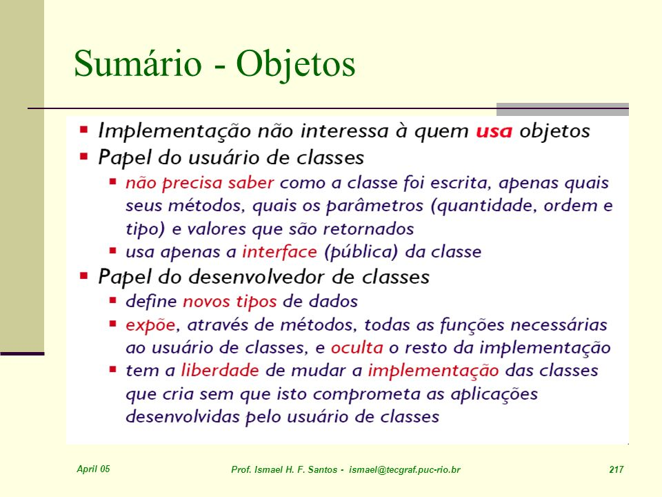 April 05 Prof. Ismael H. F. Santos - ismael@tecgraf.puc-rio.br 217 Sumário - Objetos