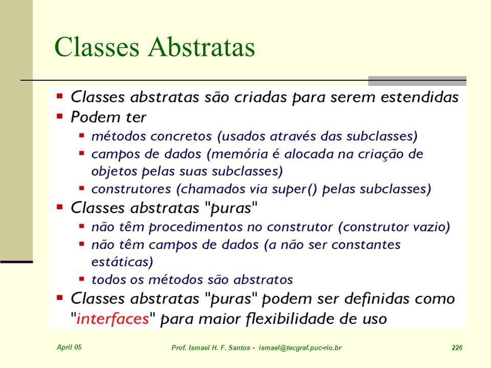 April 05 Prof. Ismael H. F. Santos - ismael@tecgraf.puc-rio.br 226 Classes Abstratas