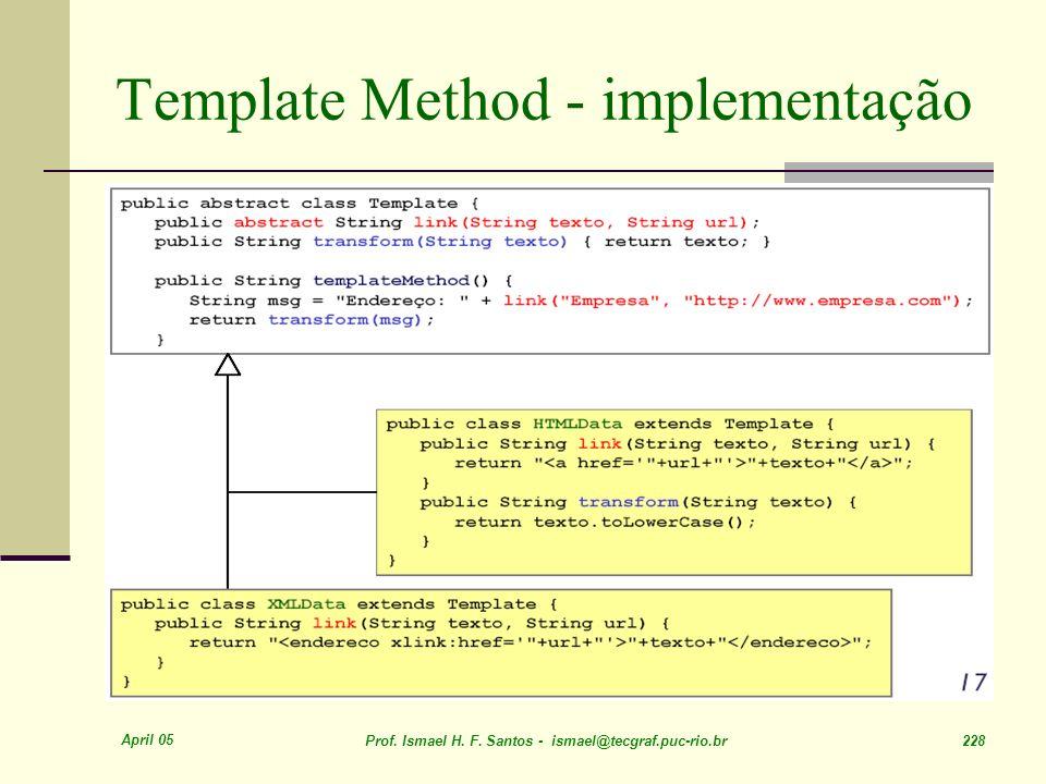 April 05 Prof. Ismael H. F. Santos - ismael@tecgraf.puc-rio.br 228 Template Method - implementação