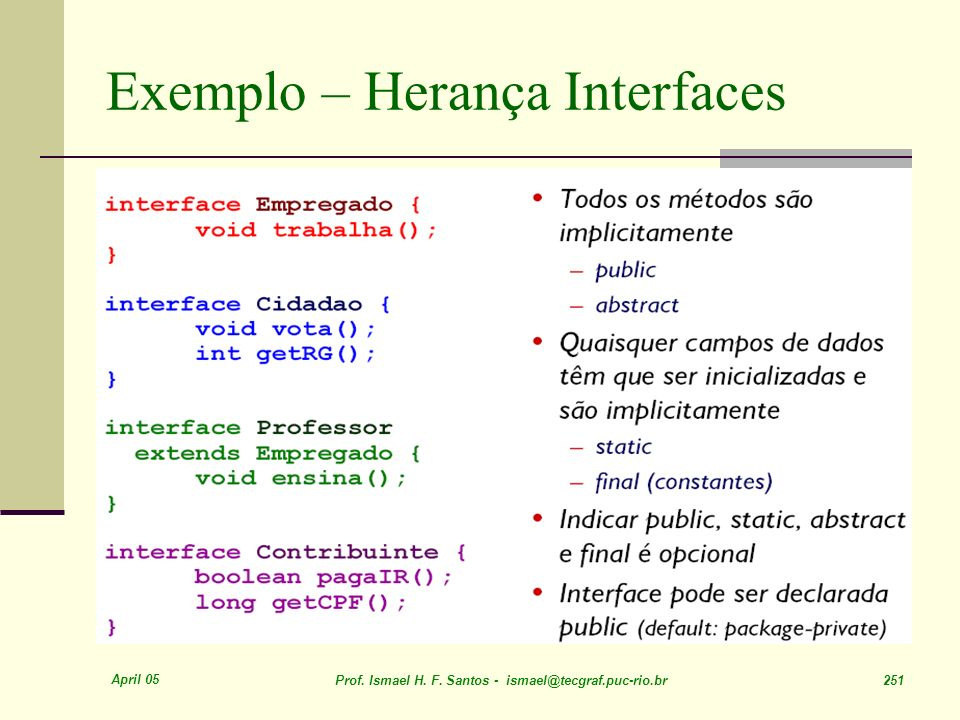 April 05 Prof. Ismael H. F. Santos - ismael@tecgraf.puc-rio.br 251 Exemplo – Herança Interfaces