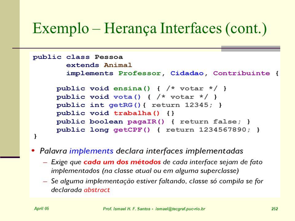 April 05 Prof. Ismael H. F. Santos - ismael@tecgraf.puc-rio.br 252 Exemplo – Herança Interfaces (cont.)