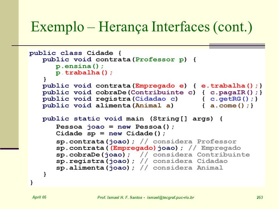 April 05 Prof. Ismael H. F. Santos - ismael@tecgraf.puc-rio.br 253 Exemplo – Herança Interfaces (cont.)
