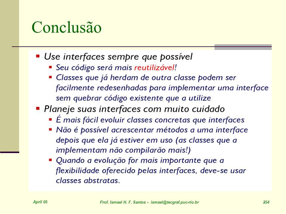 April 05 Prof. Ismael H. F. Santos - ismael@tecgraf.puc-rio.br 254 Conclusão