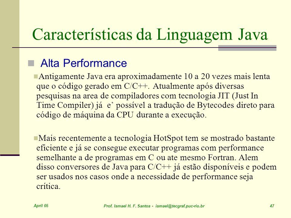April 05 Prof. Ismael H. F. Santos - ismael@tecgraf.puc-rio.br 47 Características da Linguagem Java Alta Performance Antigamente Java era aproximadame