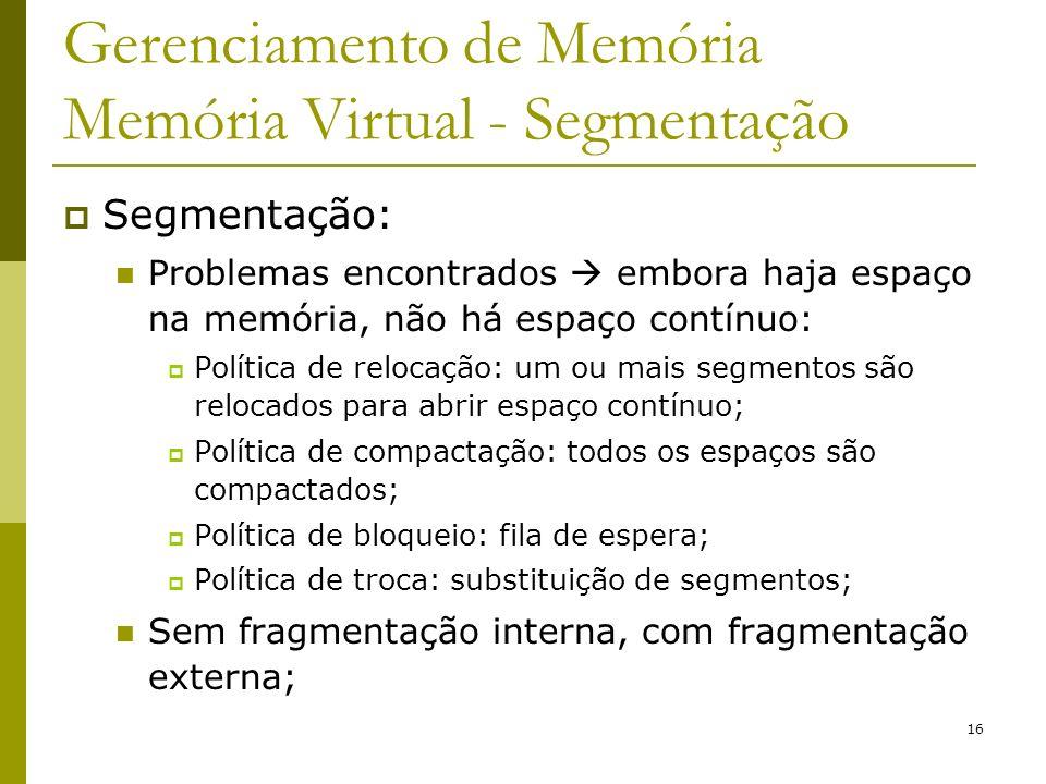 16 Gerenciamento de Memória Memória Virtual - Segmentação Segmentação: Problemas encontrados embora haja espaço na memória, não há espaço contínuo: Po