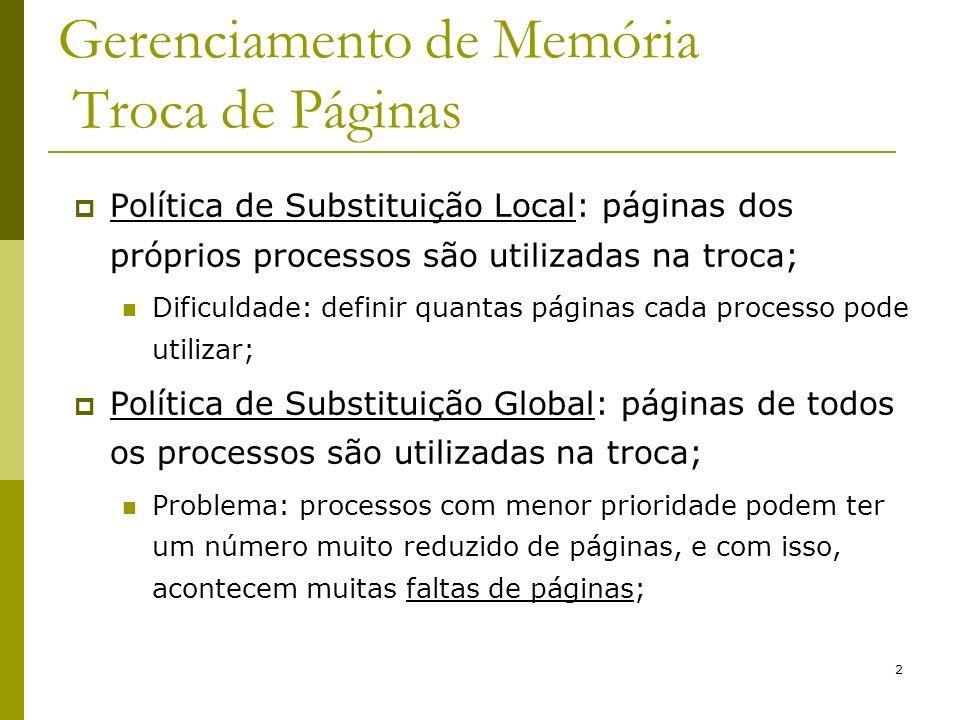 2 Gerenciamento de Memória Troca de Páginas Política de Substituição Local: páginas dos próprios processos são utilizadas na troca; Dificuldade: defin