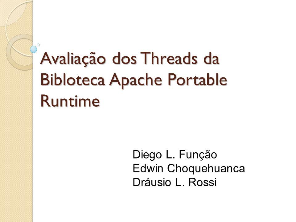 Avaliação dos Threads da Bibloteca Apache Portable Runtime Diego L.