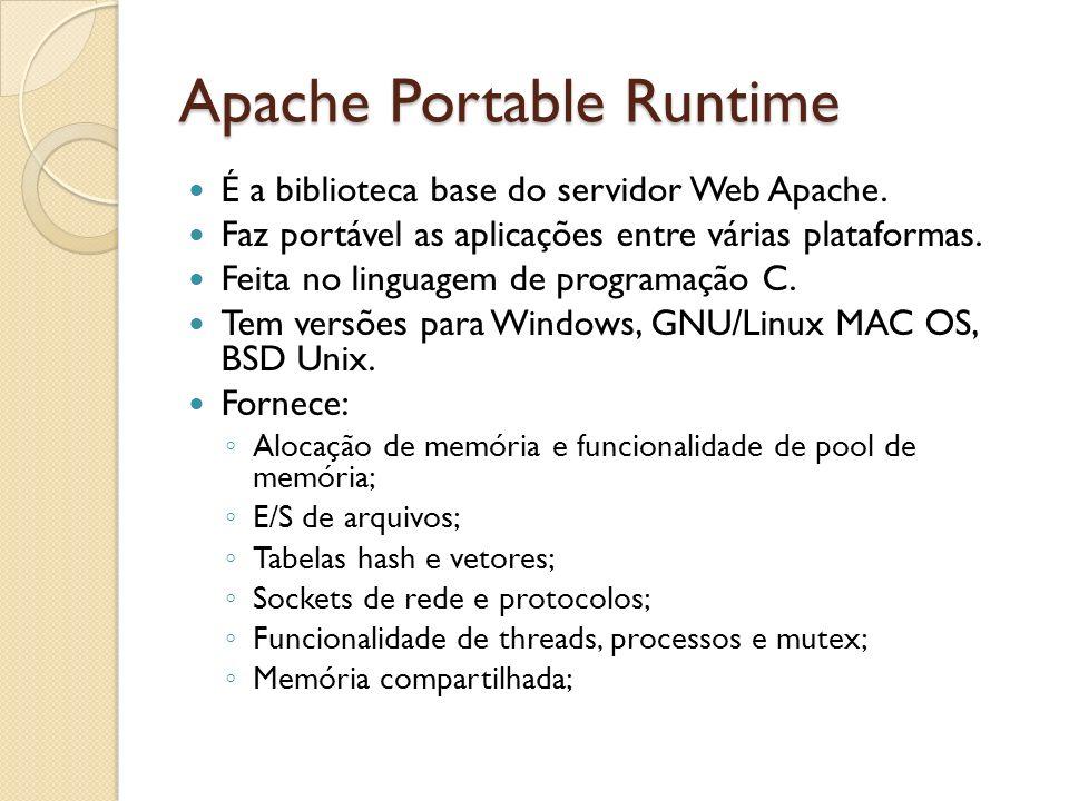 Apache Portable Runtime É a biblioteca base do servidor Web Apache. Faz portável as aplicações entre várias plataformas. Feita no linguagem de program