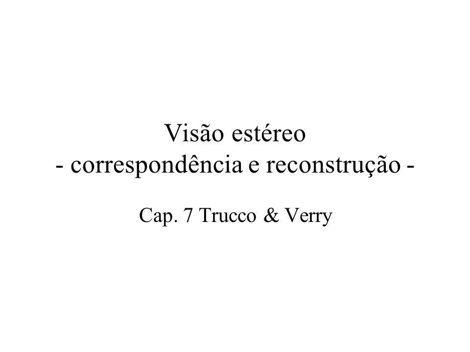 Visão estéreo - correspondência e reconstrução - Cap. 7 Trucco & Verry
