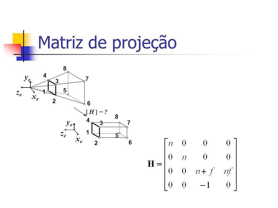 Matriz de projeção [ H ] = ? xexe yeye zeze 1 2 3 4 5 6 7 8 xexe yeye zeze 1 2 3 4 5 6 7 8
