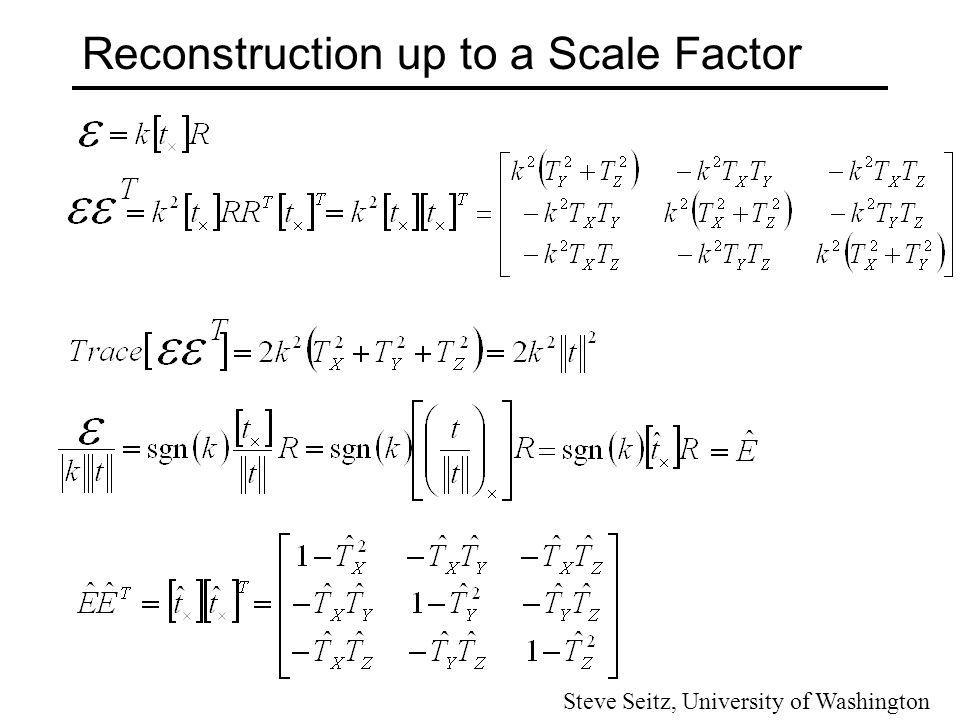 Reconstruction up to a Scale Factor Steve Seitz, University of Washington