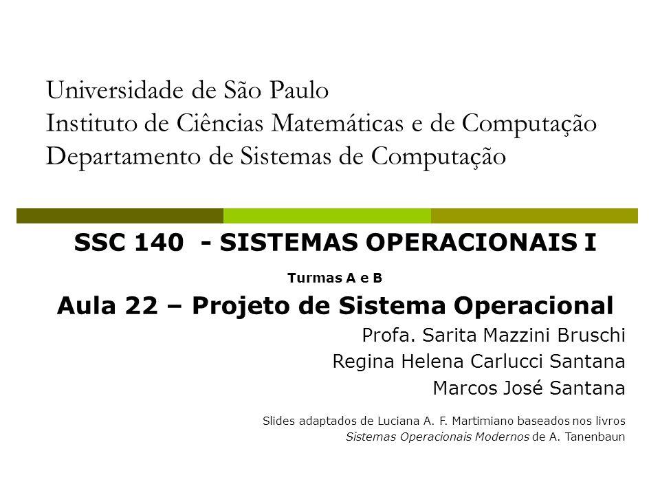 Projeto de Sistemas Operacionais - Objetivos Objetivos específicos Sistemas Distribuídos Todo um sistema deve atuar como um sistema operacional único Transparência Comunicação Compartilhamento de dados Sistemas Tolerantes a Falhas Mecanismos de recuperação em caso de falhas Esconder as falhas