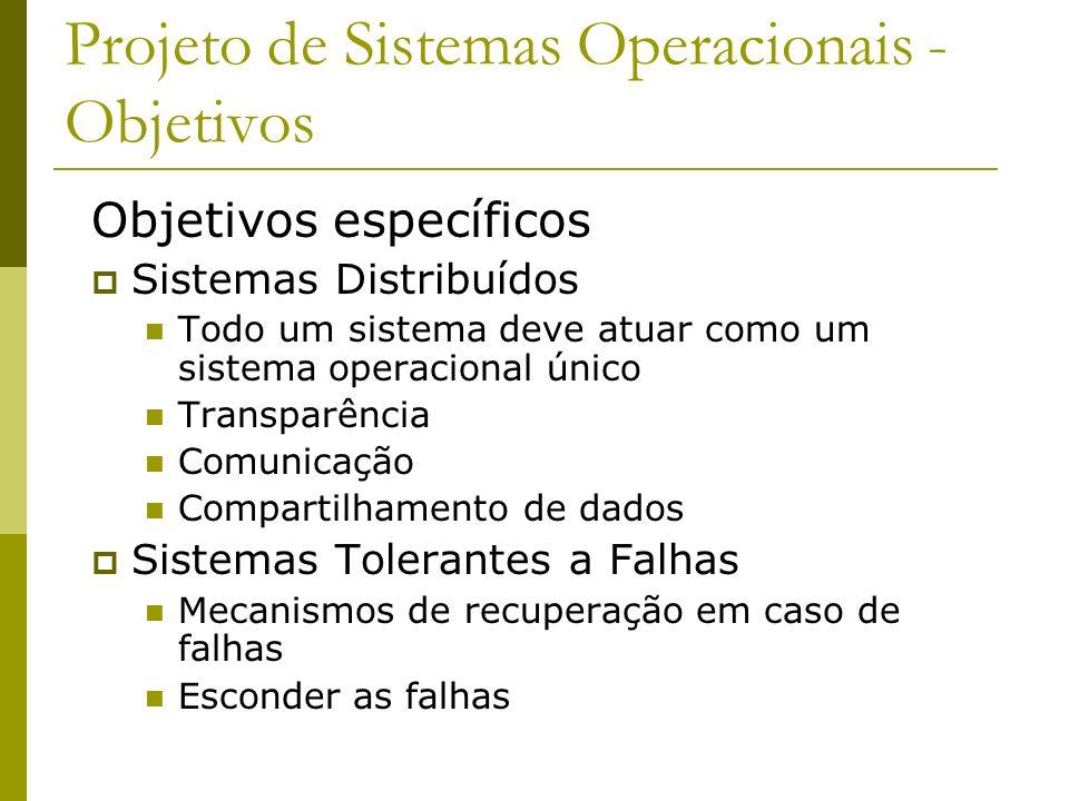 Projeto de Sistemas Operacionais - Objetivos Objetivos específicos Sistemas Distribuídos Todo um sistema deve atuar como um sistema operacional único