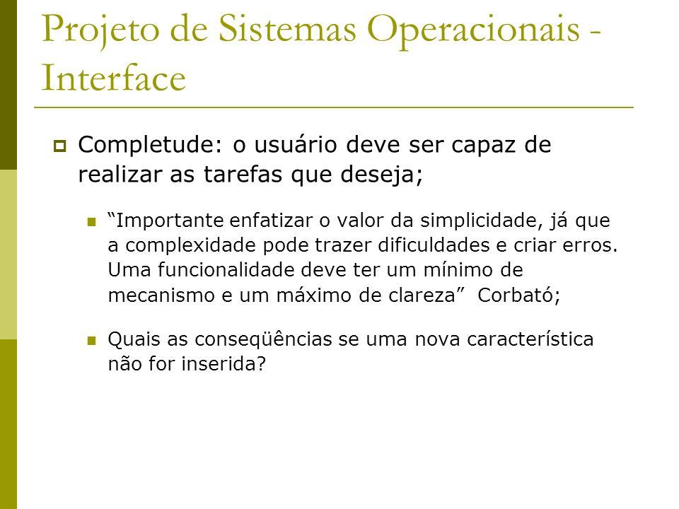 Projeto de Sistemas Operacionais - Interface Completude: o usuário deve ser capaz de realizar as tarefas que deseja; Importante enfatizar o valor da s