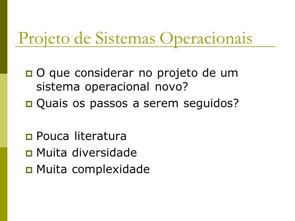Projeto de Sistemas Operacionais O que considerar no projeto de um sistema operacional novo? Quais os passos a serem seguidos? Pouca literatura Muita