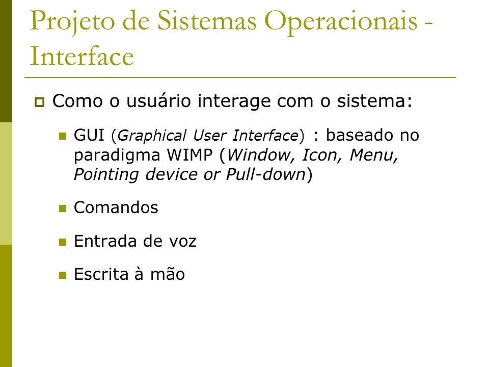 Como o usuário interage com o sistema: GUI (Graphical User Interface) : baseado no paradigma WIMP (Window, Icon, Menu, Pointing device or Pull-down) C