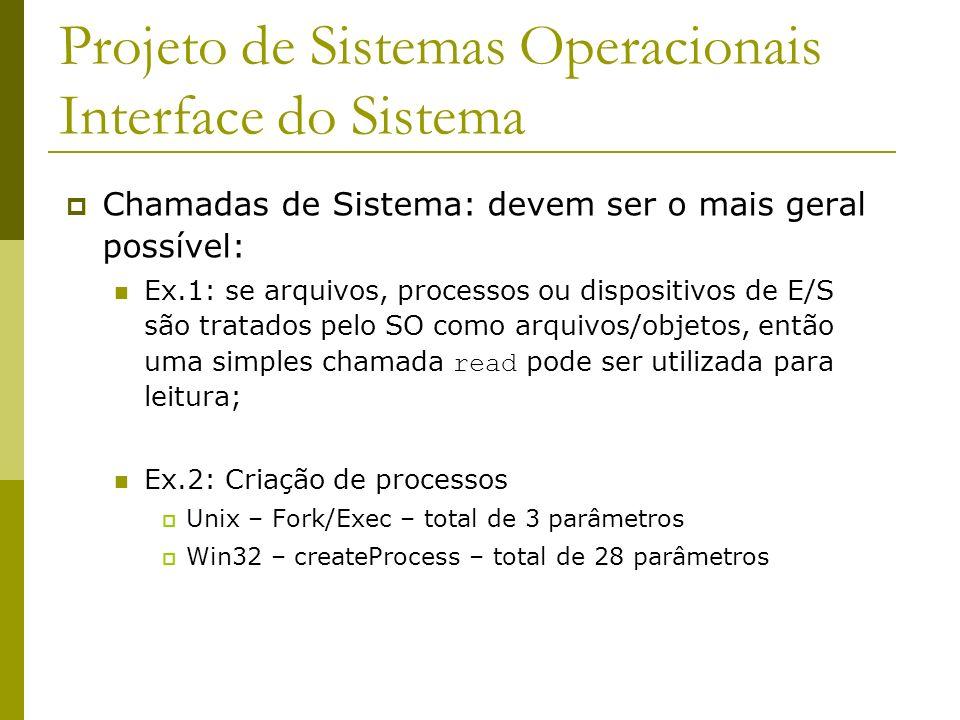 Chamadas de Sistema: devem ser o mais geral possível: Ex.1: se arquivos, processos ou dispositivos de E/S são tratados pelo SO como arquivos/objetos,