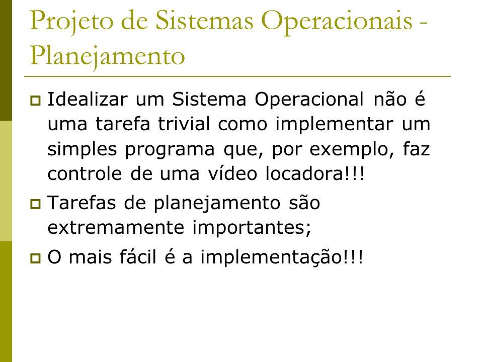 Projeto de Sistemas Operacionais - Planejamento Idealizar um Sistema Operacional não é uma tarefa trivial como implementar um simples programa que, po