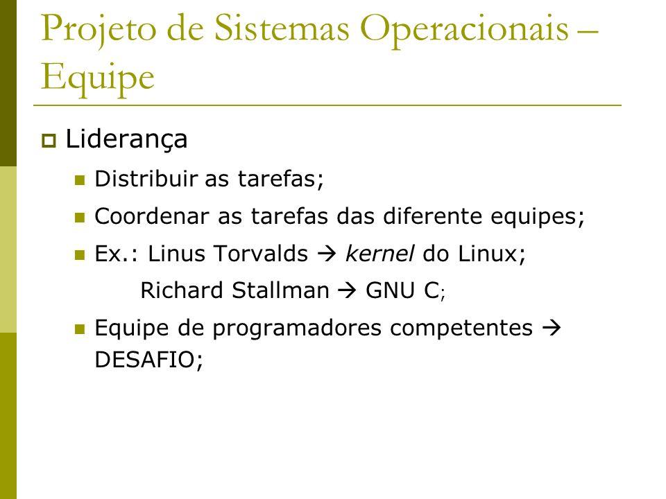 Projeto de Sistemas Operacionais – Equipe Liderança Distribuir as tarefas; Coordenar as tarefas das diferente equipes; Ex.: Linus Torvalds kernel do L