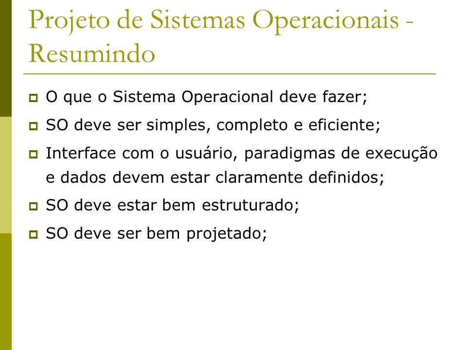 Projeto de Sistemas Operacionais - Resumindo O que o Sistema Operacional deve fazer; SO deve ser simples, completo e eficiente; Interface com o usuári