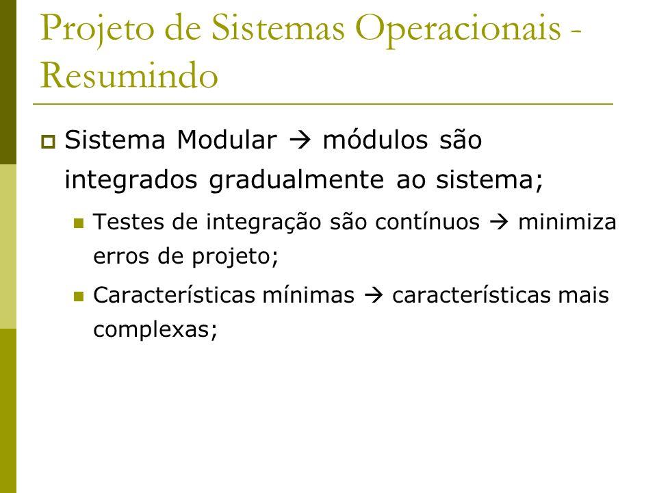 Projeto de Sistemas Operacionais - Resumindo Sistema Modular módulos são integrados gradualmente ao sistema; Testes de integração são contínuos minimi