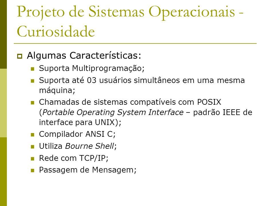 Projeto de Sistemas Operacionais - Curiosidade Algumas Características: Suporta Multiprogramação; Suporta até 03 usuários simultâneos em uma mesma máq