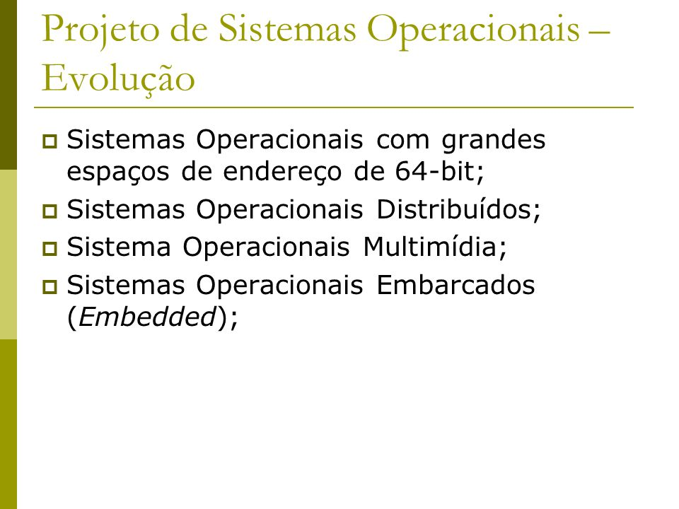 Projeto de Sistemas Operacionais – Evolução Sistemas Operacionais com grandes espaços de endereço de 64-bit; Sistemas Operacionais Distribuídos; Siste