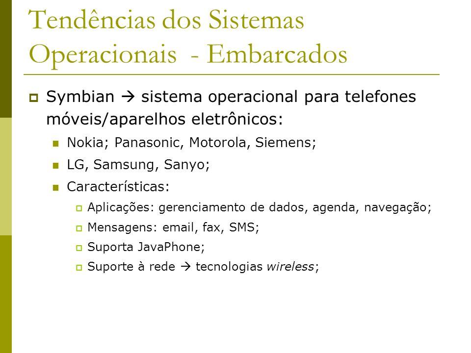 Tendências dos Sistemas Operacionais - Embarcados Symbian sistema operacional para telefones móveis/aparelhos eletrônicos: Nokia; Panasonic, Motorola,