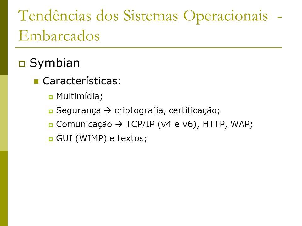 Tendências dos Sistemas Operacionais - Embarcados Symbian Características: Multimídia; Segurança criptografia, certificação; Comunicação TCP/IP (v4 e