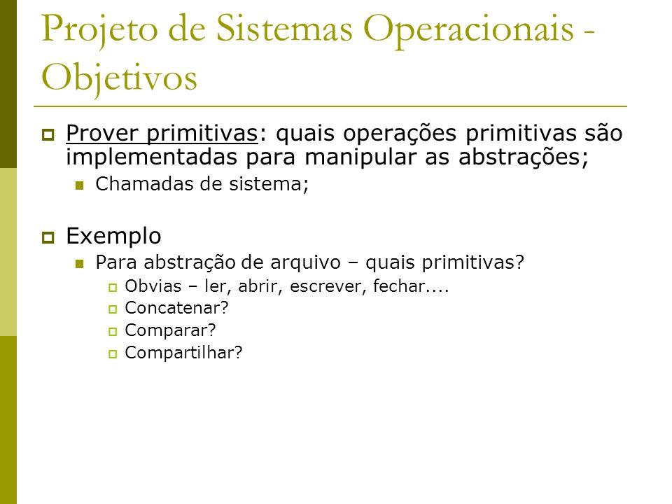 Projeto de Sistemas Operacionais - Interface Eficiência Chamadas ao sistema devem ser eficientes; Os programadores devem ter idéia da eficiência das chamadas ao sistema;