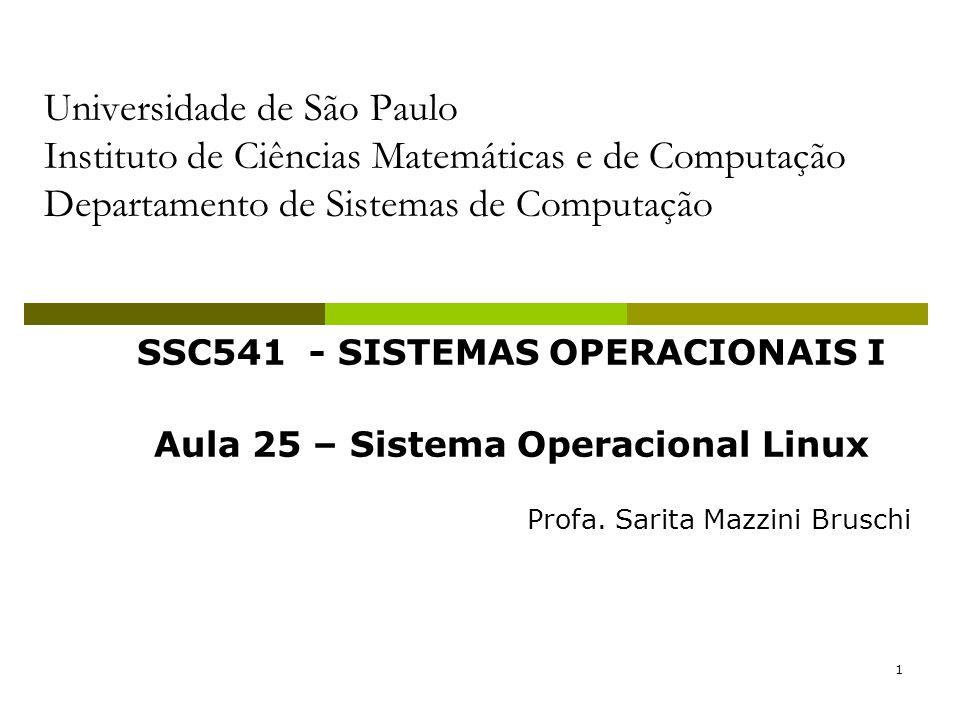1 Universidade de São Paulo Instituto de Ciências Matemáticas e de Computação Departamento de Sistemas de Computação SSC541 - SISTEMAS OPERACIONAIS I