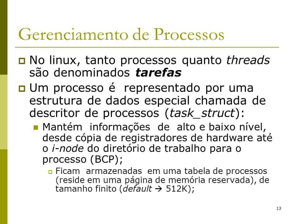 13 Gerenciamento de Processos No linux, tanto processos quanto threads são denominados tarefas Um processo é representado por uma estrutura de dados e