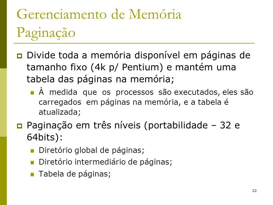22 Gerenciamento de Memória Paginação Divide toda a memória disponível em páginas de tamanho fixo (4k p/ Pentium) e mantém uma tabela das páginas na m