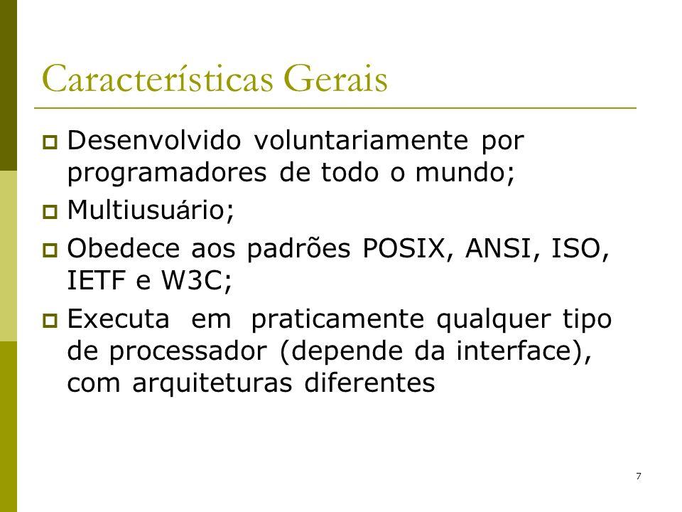 7 Características Gerais Desenvolvido voluntariamente por programadores de todo o mundo; Multiusu á rio; Obedece aos padrões POSIX, ANSI, ISO, IETF e