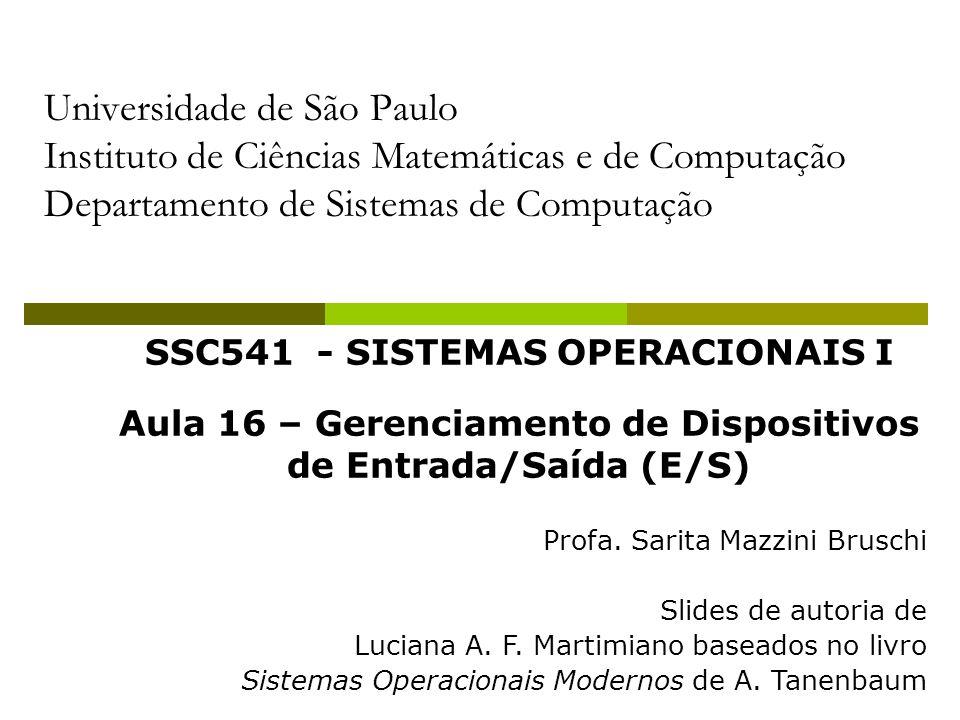Universidade de São Paulo Instituto de Ciências Matemáticas e de Computação Departamento de Sistemas de Computação SSC541 - SISTEMAS OPERACIONAIS I Aula 16 – Gerenciamento de Dispositivos de Entrada/Saída (E/S) Profa.
