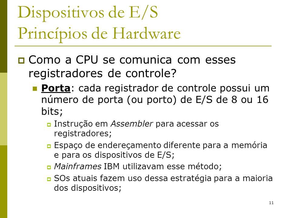 11 Dispositivos de E/S Princípios de Hardware Como a CPU se comunica com esses registradores de controle? Porta: cada registrador de controle possui u