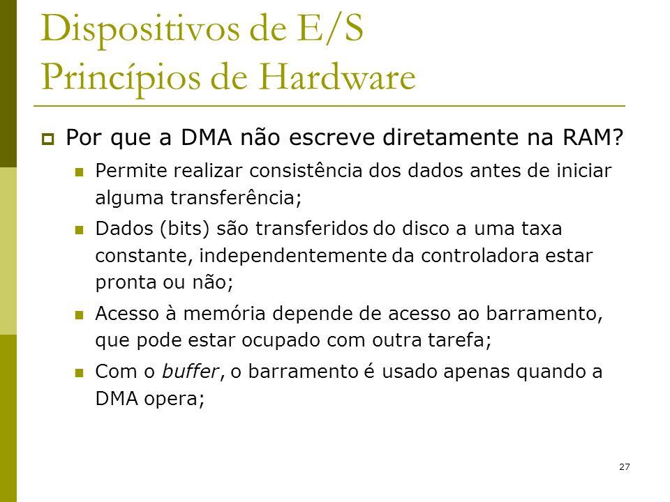 27 Dispositivos de E/S Princípios de Hardware Por que a DMA não escreve diretamente na RAM? Permite realizar consistência dos dados antes de iniciar a