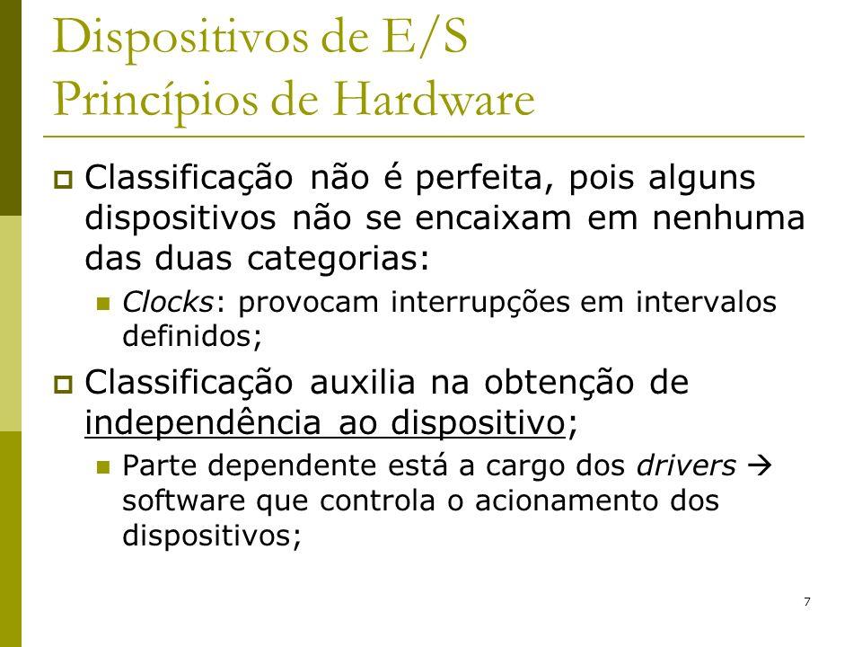 7 Dispositivos de E/S Princípios de Hardware Classificação não é perfeita, pois alguns dispositivos não se encaixam em nenhuma das duas categorias: Cl