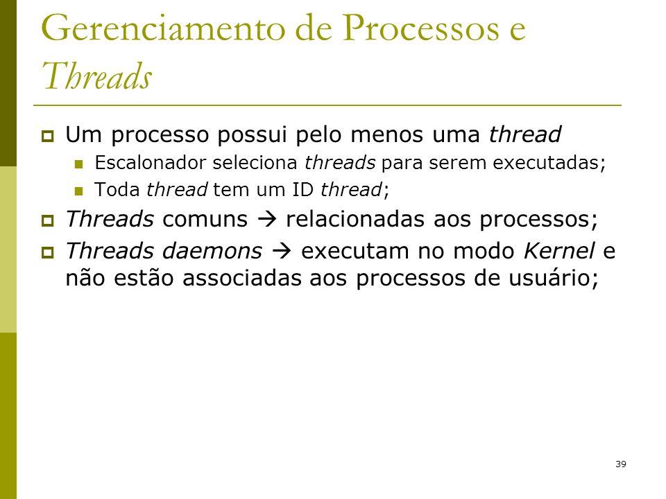 39 Gerenciamento de Processos e Threads Um processo possui pelo menos uma thread Escalonador seleciona threads para serem executadas; Toda thread tem