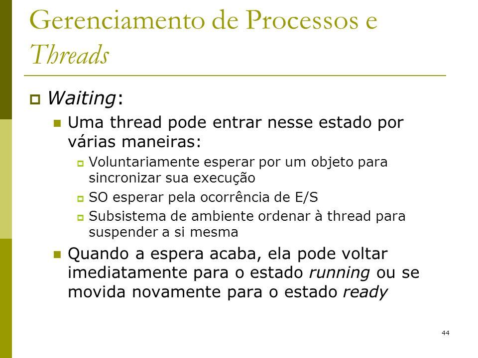 Gerenciamento de Processos e Threads Waiting: Uma thread pode entrar nesse estado por várias maneiras: Voluntariamente esperar por um objeto para sinc