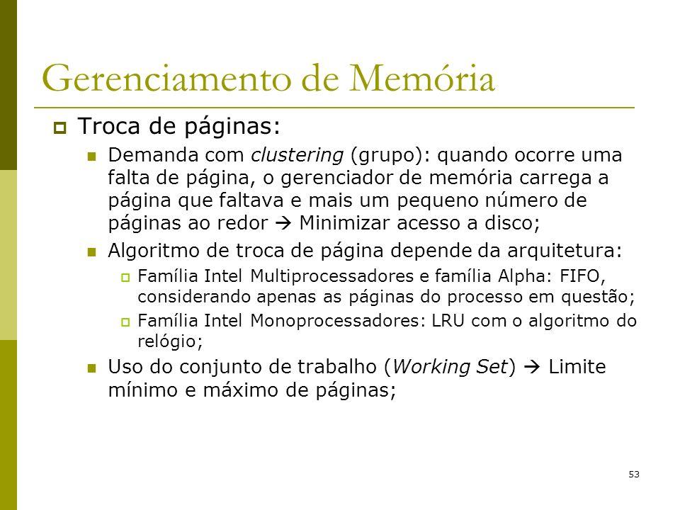 53 Gerenciamento de Memória Troca de páginas: Demanda com clustering (grupo): quando ocorre uma falta de página, o gerenciador de memória carrega a pá